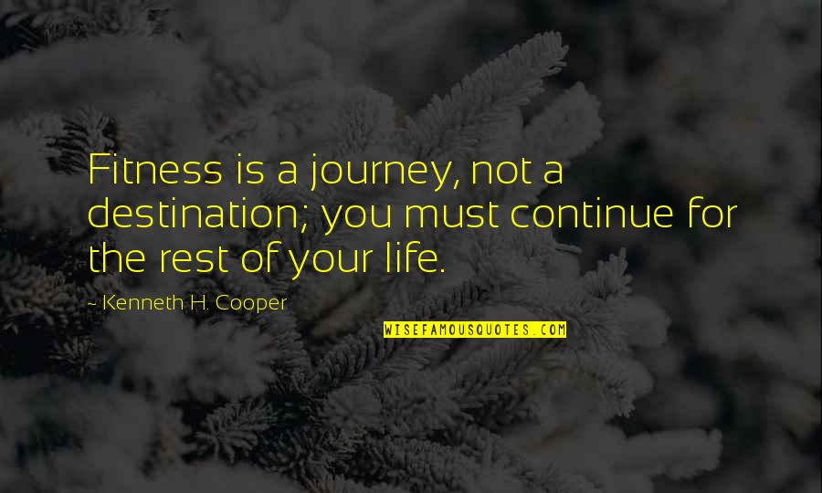 Continue Journey Quotes By Kenneth H. Cooper: Fitness is a journey, not a destination; you