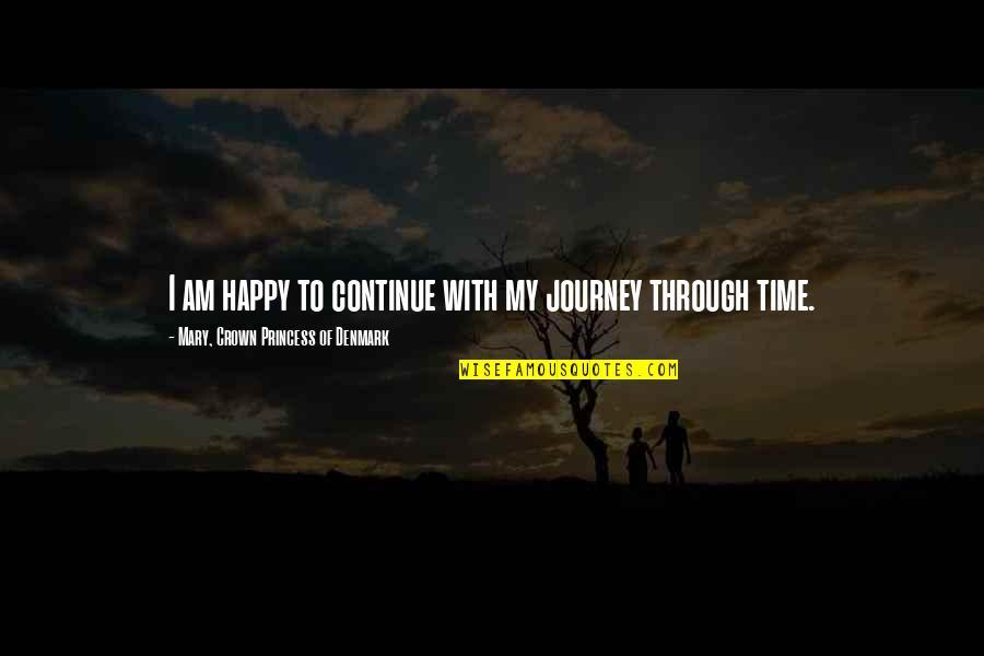 Continue Journey Quotes By Mary, Crown Princess Of Denmark: I am happy to continue with my journey
