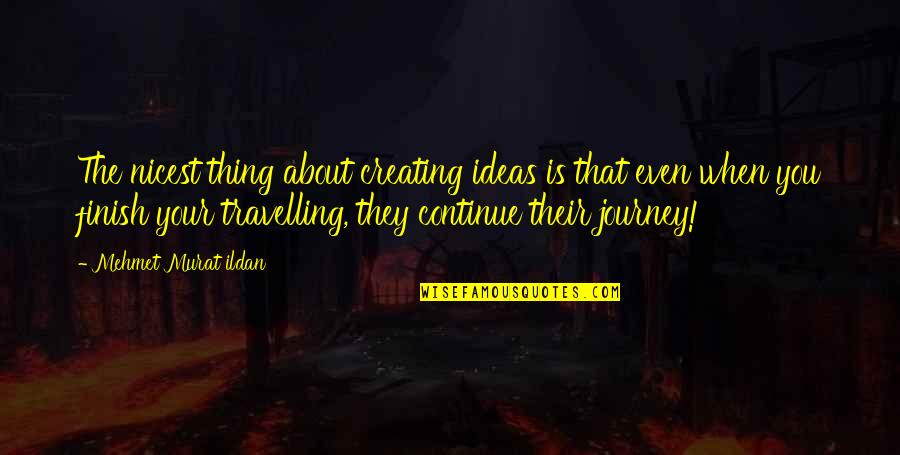 Continue Journey Quotes By Mehmet Murat Ildan: The nicest thing about creating ideas is that