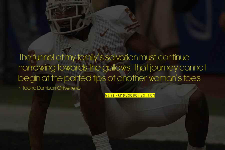 Continue Journey Quotes By Taona Dumisani Chiveneko: The funnel of my family's salvation must continue