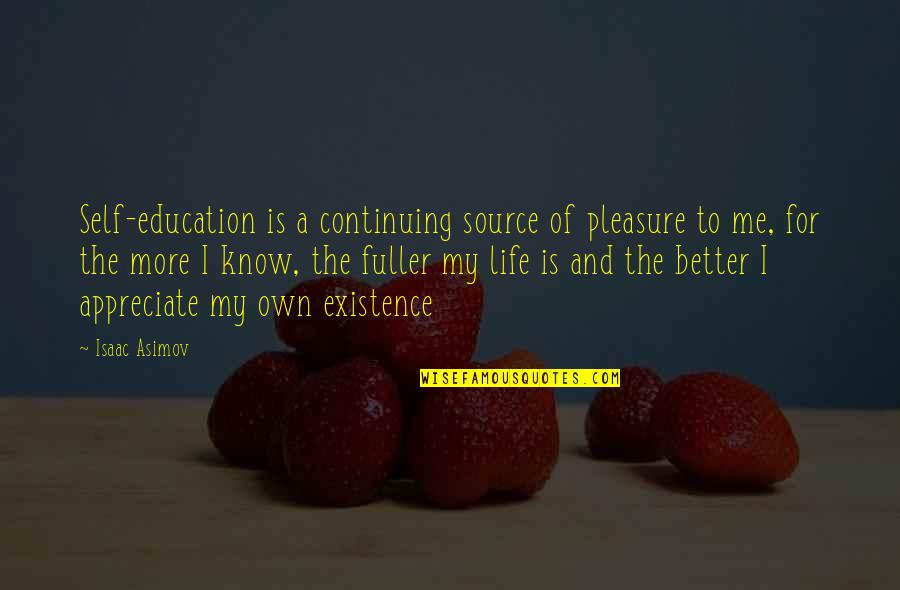 Continuing Education Quotes By Isaac Asimov: Self-education is a continuing source of pleasure to