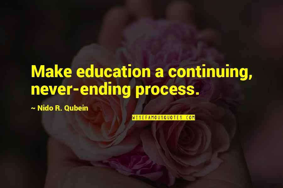 Continuing Education Quotes By Nido R. Qubein: Make education a continuing, never-ending process.