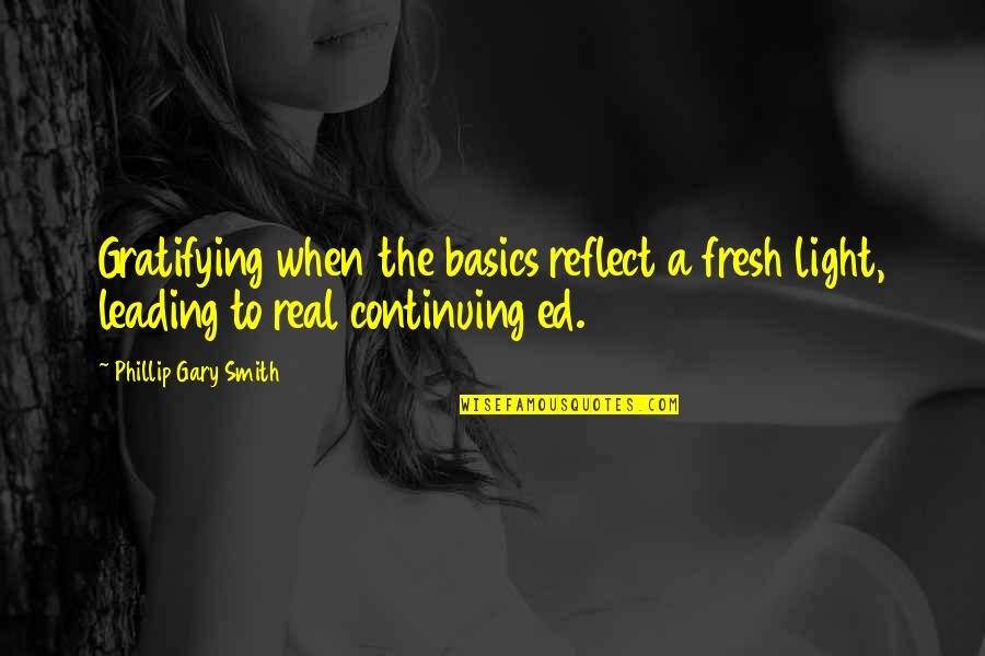 Continuing Education Quotes By Phillip Gary Smith: Gratifying when the basics reflect a fresh light,