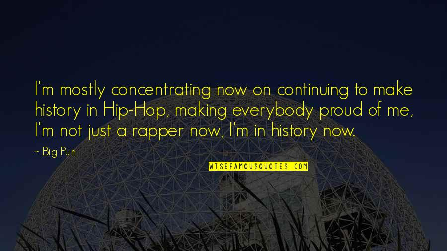 Continuing Quotes By Big Pun: I'm mostly concentrating now on continuing to make