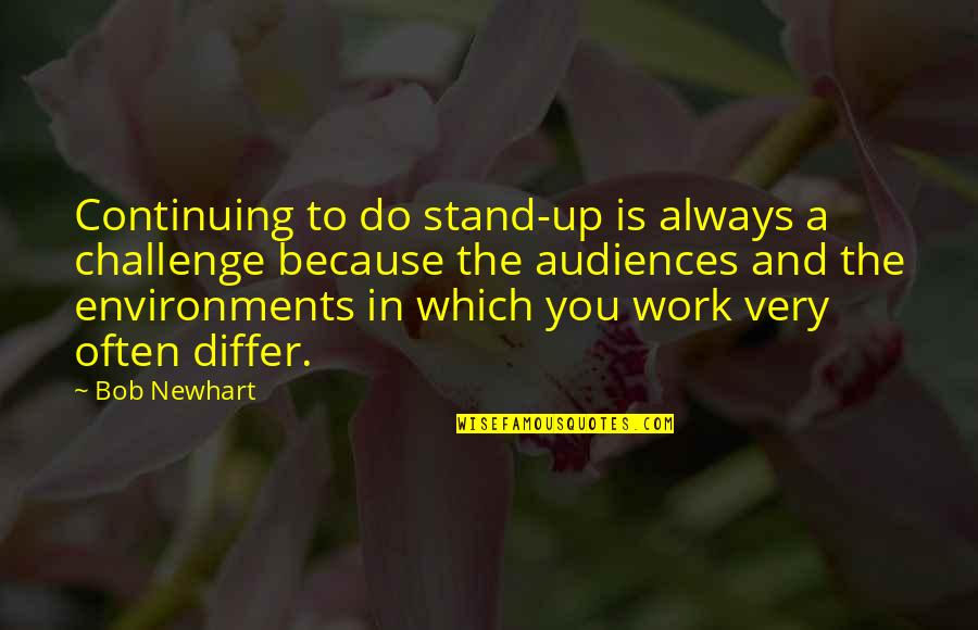 Continuing Quotes By Bob Newhart: Continuing to do stand-up is always a challenge