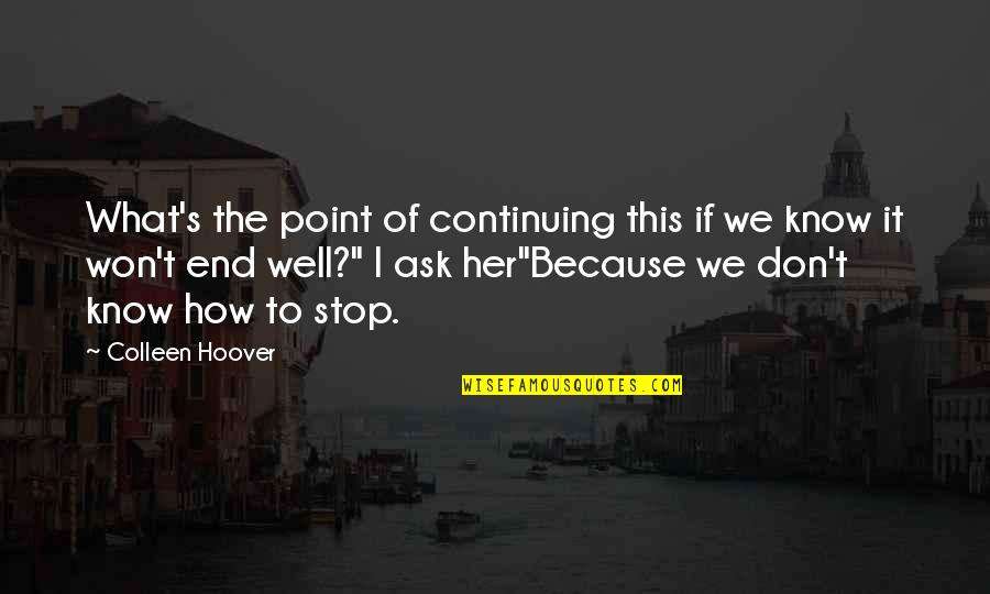 Continuing Quotes By Colleen Hoover: What's the point of continuing this if we