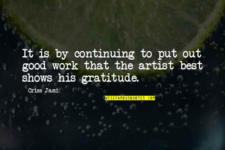 Continuing Quotes By Criss Jami: It is by continuing to put out good