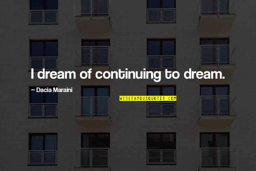 Continuing Quotes By Dacia Maraini: I dream of continuing to dream.