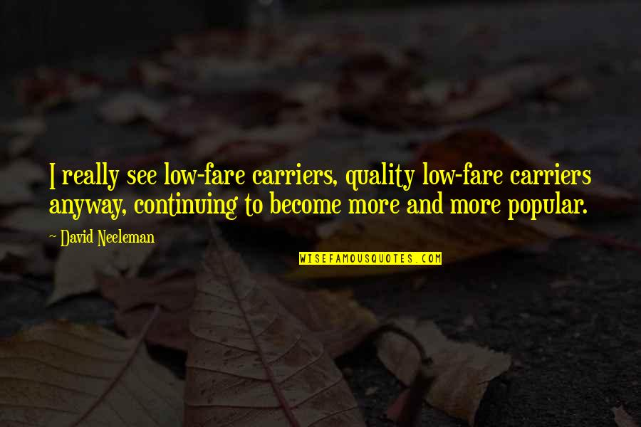 Continuing Quotes By David Neeleman: I really see low-fare carriers, quality low-fare carriers
