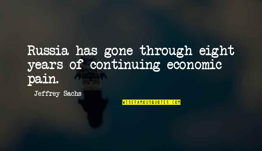 Continuing Quotes By Jeffrey Sachs: Russia has gone through eight years of continuing