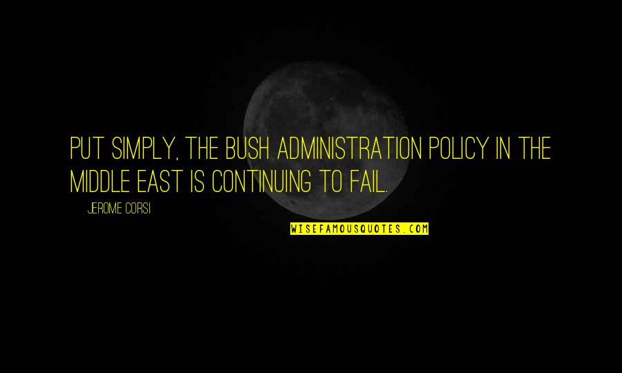 Continuing Quotes By Jerome Corsi: Put simply, the Bush administration policy in the