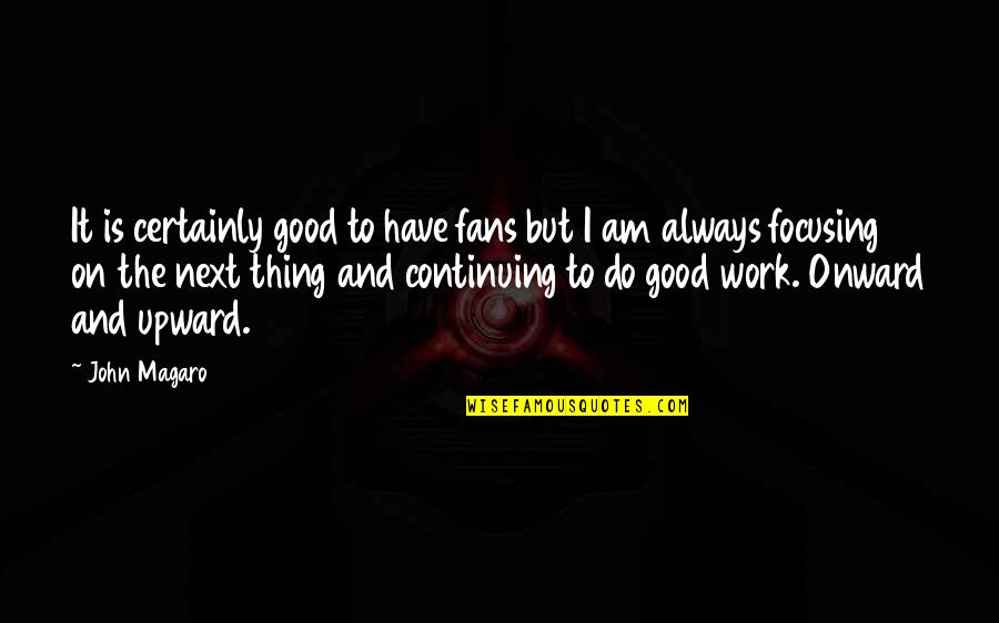 Continuing Quotes By John Magaro: It is certainly good to have fans but