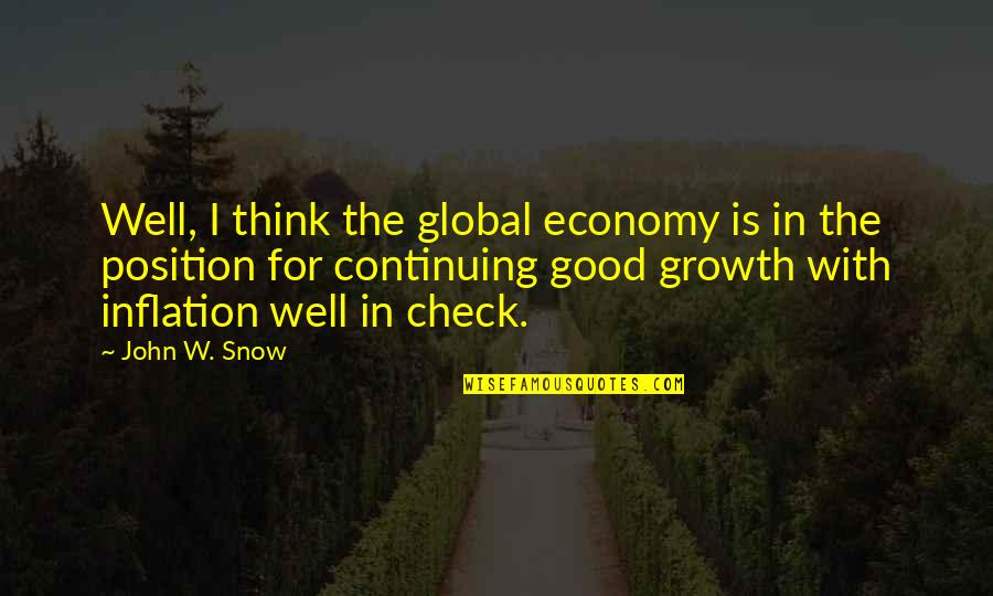 Continuing Quotes By John W. Snow: Well, I think the global economy is in