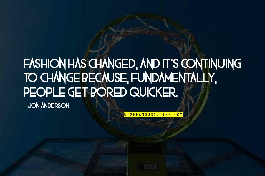 Continuing Quotes By Jon Anderson: Fashion has changed, and it's continuing to change