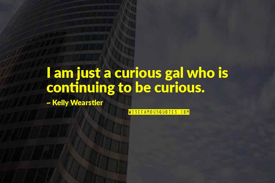Continuing Quotes By Kelly Wearstler: I am just a curious gal who is