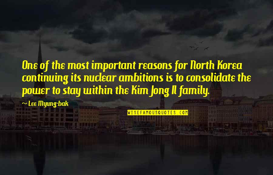 Continuing Quotes By Lee Myung-bak: One of the most important reasons for North