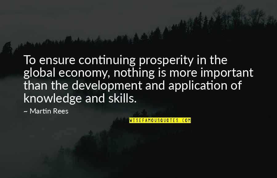 Continuing Quotes By Martin Rees: To ensure continuing prosperity in the global economy,