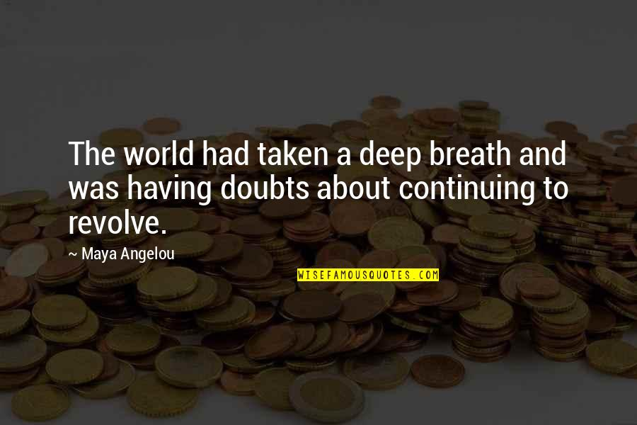 Continuing Quotes By Maya Angelou: The world had taken a deep breath and