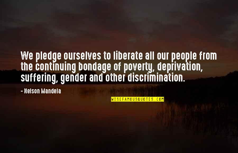 Continuing Quotes By Nelson Mandela: We pledge ourselves to liberate all our people