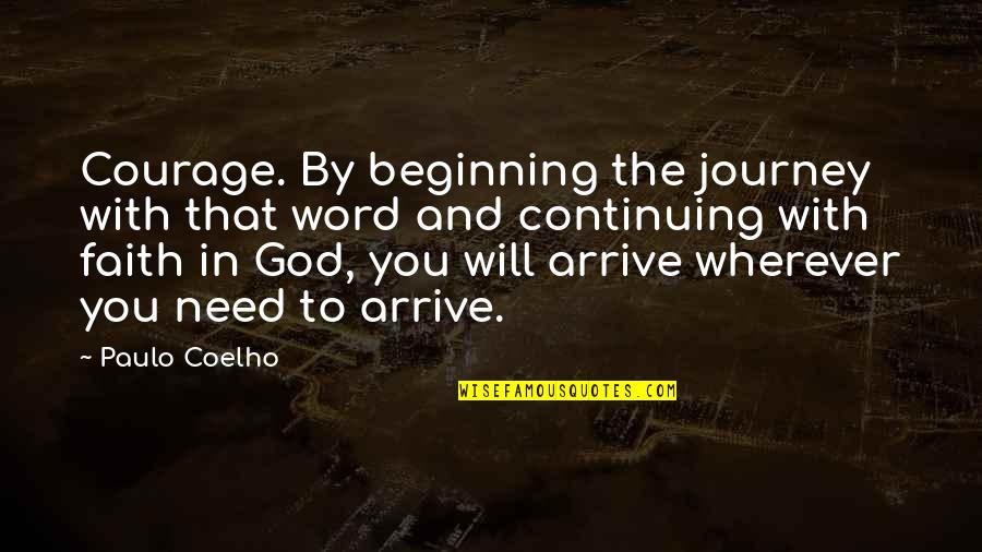 Continuing Quotes By Paulo Coelho: Courage. By beginning the journey with that word