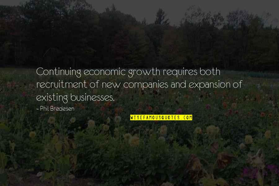 Continuing Quotes By Phil Bredesen: Continuing economic growth requires both recruitment of new