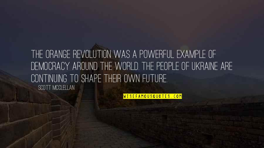Continuing Quotes By Scott McClellan: The Orange Revolution was a powerful example of