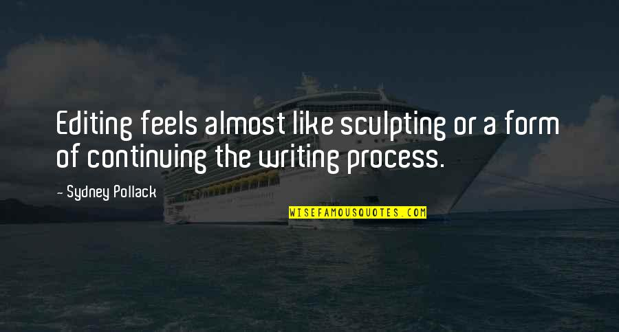 Continuing Quotes By Sydney Pollack: Editing feels almost like sculpting or a form