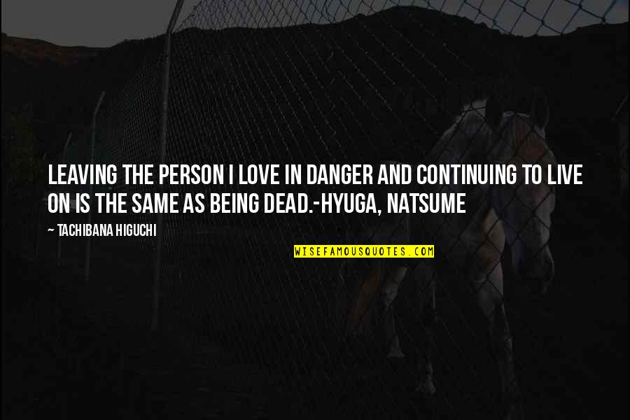 Continuing Quotes By Tachibana Higuchi: Leaving the person I love in danger and