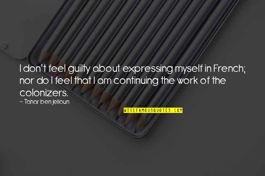 Continuing Quotes By Tahar Ben Jelloun: I don't feel guilty about expressing myself in