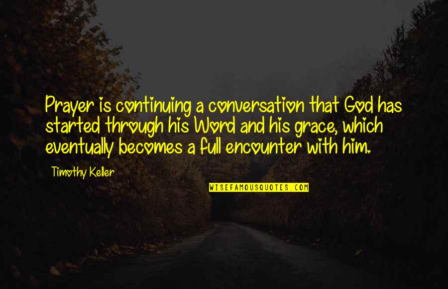 Continuing Quotes By Timothy Keller: Prayer is continuing a conversation that God has
