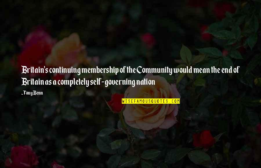 Continuing Quotes By Tony Benn: Britain's continuing membership of the Community would mean