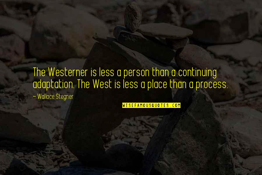 Continuing Quotes By Wallace Stegner: The Westerner is less a person than a