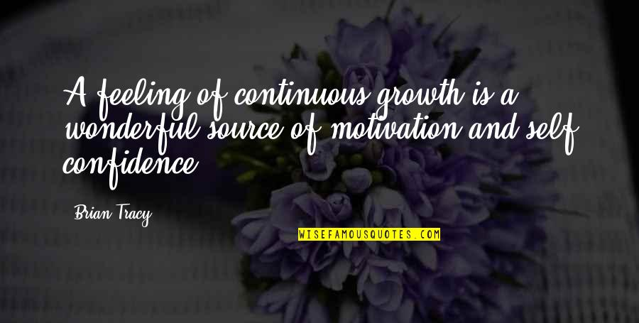 Continuous Growth Quotes By Brian Tracy: A feeling of continuous growth is a wonderful