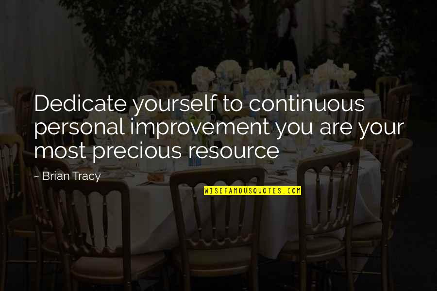 Continuous Growth Quotes By Brian Tracy: Dedicate yourself to continuous personal improvement you are