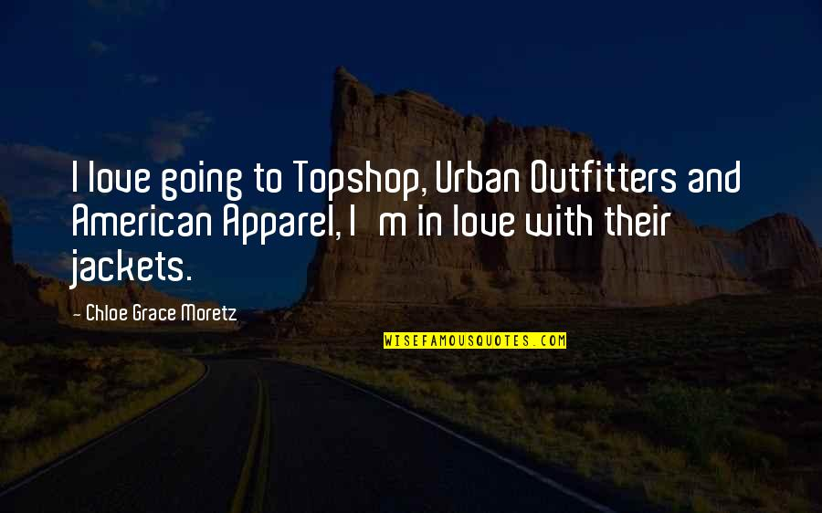 Continuous Growth Quotes By Chloe Grace Moretz: I love going to Topshop, Urban Outfitters and