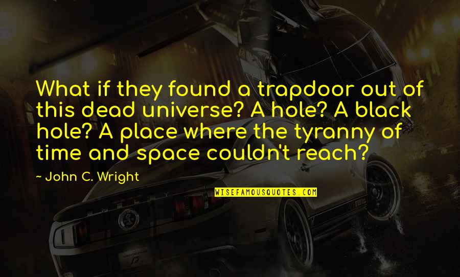 Continuous Growth Quotes By John C. Wright: What if they found a trapdoor out of