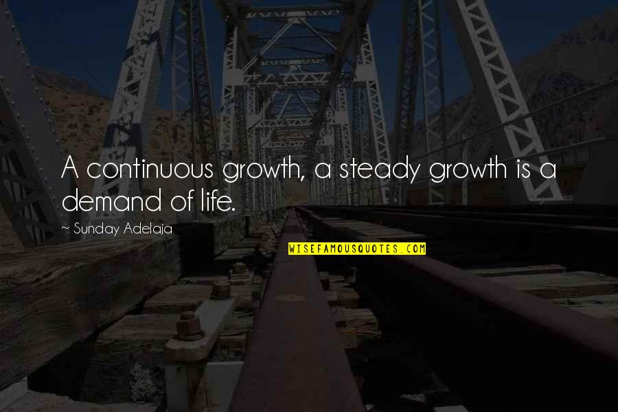 Continuous Growth Quotes By Sunday Adelaja: A continuous growth, a steady growth is a