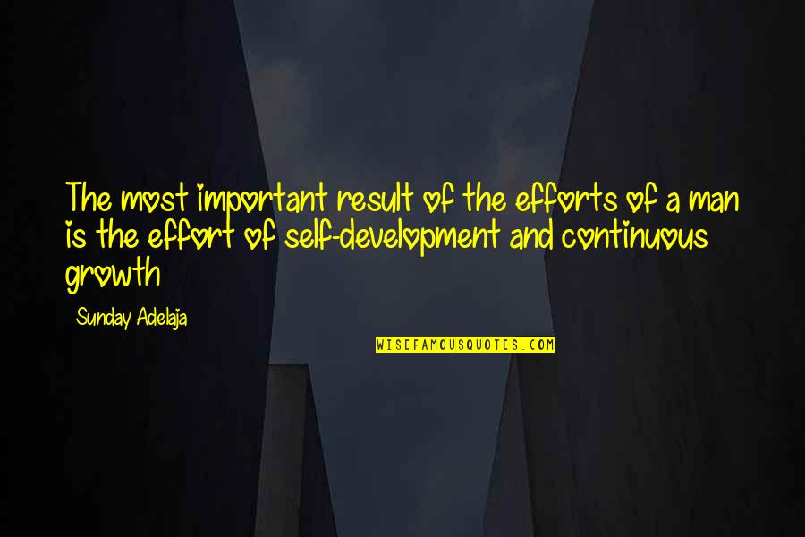 Continuous Growth Quotes By Sunday Adelaja: The most important result of the efforts of