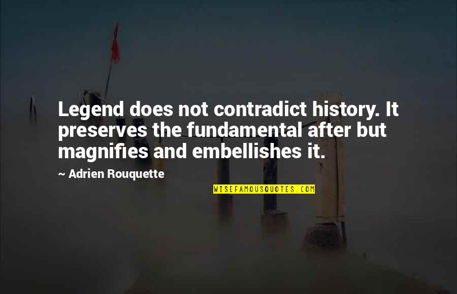 Contradict Quotes By Adrien Rouquette: Legend does not contradict history. It preserves the