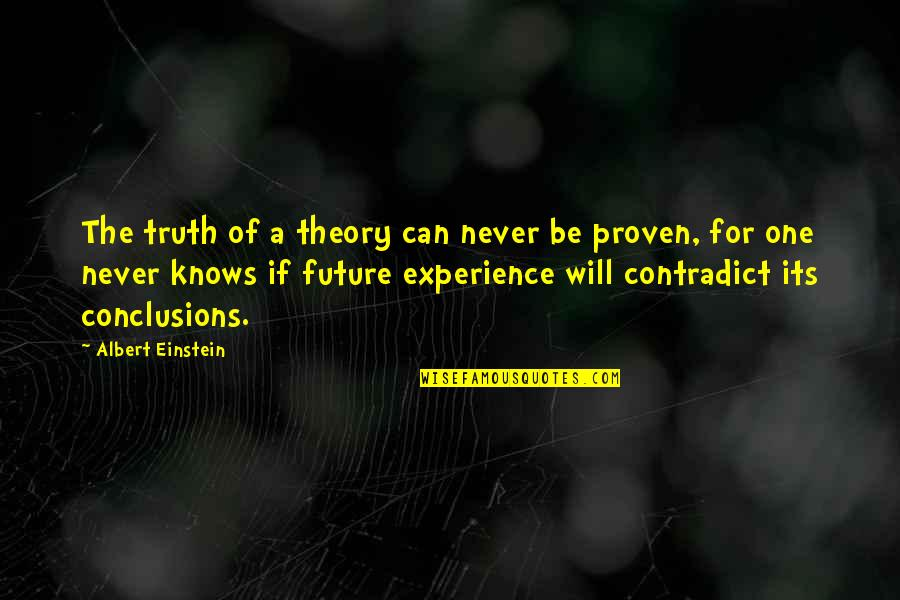 Contradict Quotes By Albert Einstein: The truth of a theory can never be