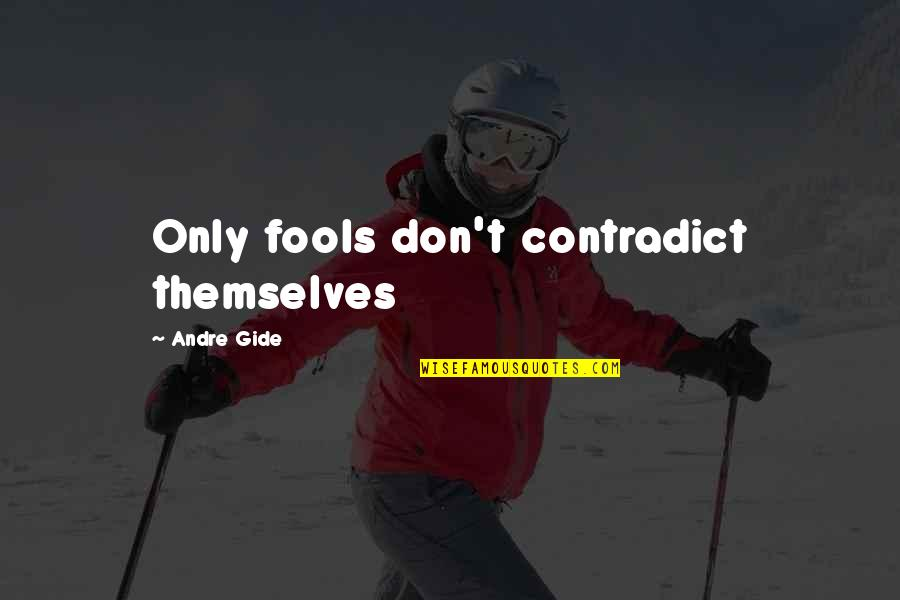 Contradict Quotes By Andre Gide: Only fools don't contradict themselves