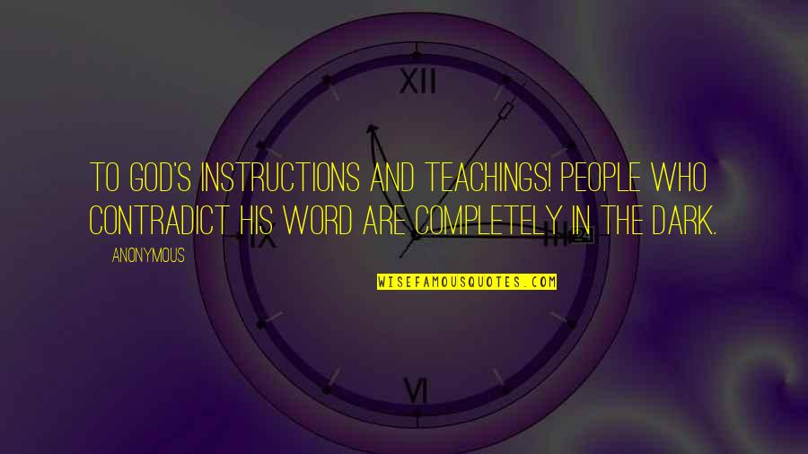 Contradict Quotes By Anonymous: To God's instructions and teachings! People who contradict