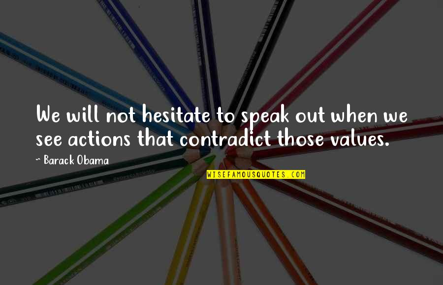 Contradict Quotes By Barack Obama: We will not hesitate to speak out when