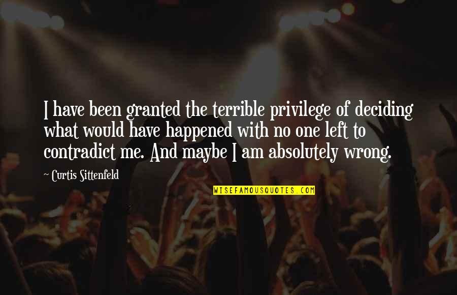 Contradict Quotes By Curtis Sittenfeld: I have been granted the terrible privilege of
