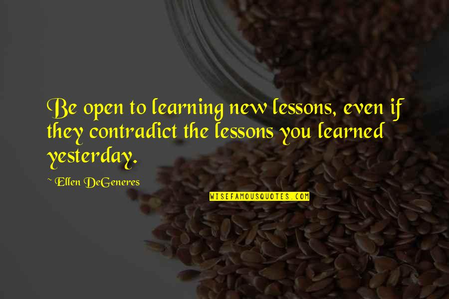 Contradict Quotes By Ellen DeGeneres: Be open to learning new lessons, even if
