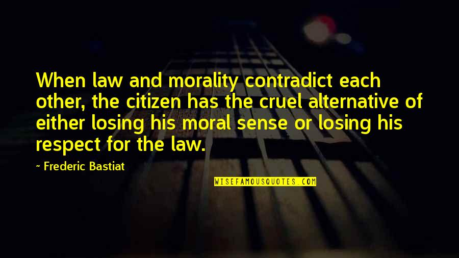 Contradict Quotes By Frederic Bastiat: When law and morality contradict each other, the