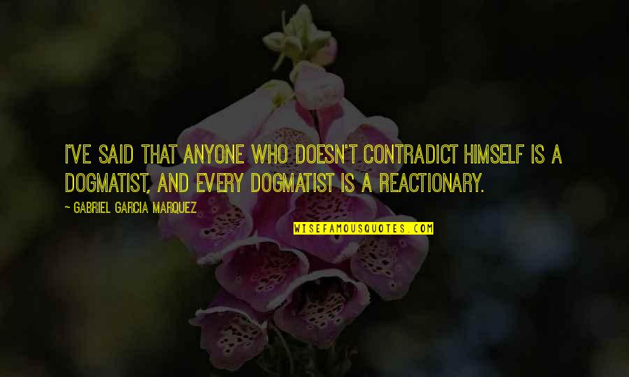 Contradict Quotes By Gabriel Garcia Marquez: I've said that anyone who doesn't contradict himself