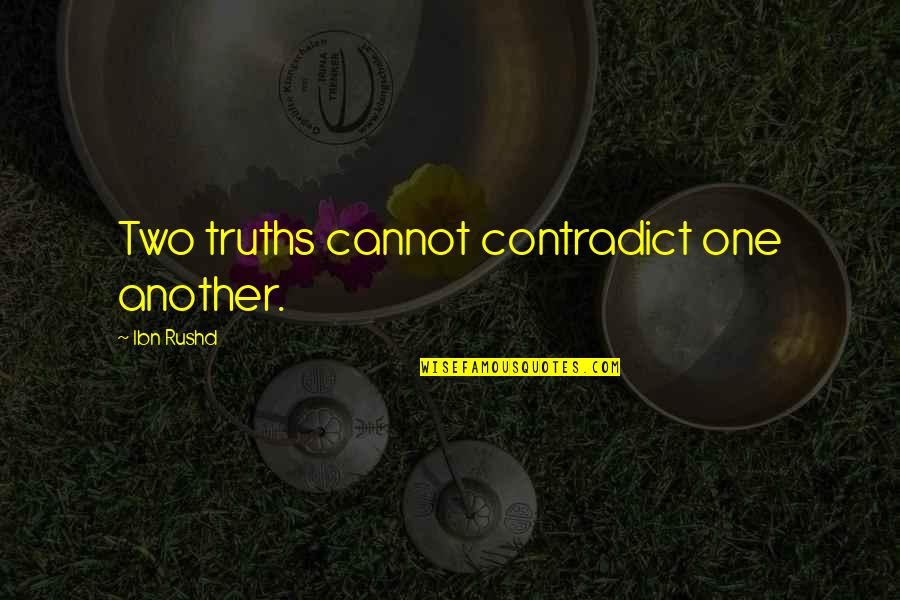 Contradict Quotes By Ibn Rushd: Two truths cannot contradict one another.