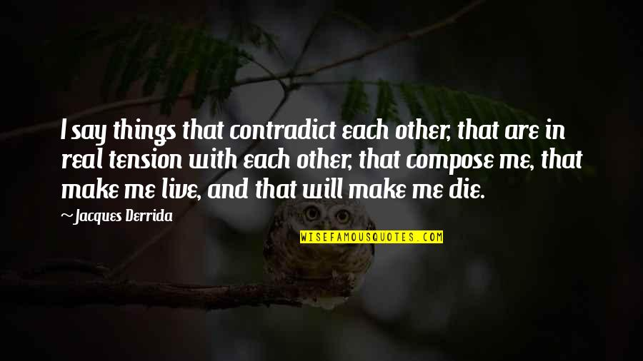 Contradict Quotes By Jacques Derrida: I say things that contradict each other, that