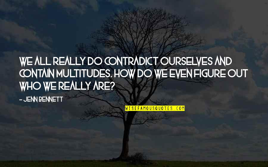 Contradict Quotes By Jenn Bennett: We all really do contradict ourselves and contain